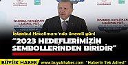 İstanbul Havalimanı'nda önemli gün!...