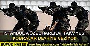 İstanbul'a bin 500 Özel Harekat Polisi...