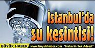 İstanbul'da bazı ilçelerde 20 saat su...