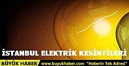 İstanbul'da elektrik kesintisi yaşanacak