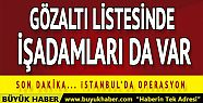 İstanbul'da operasyon! Gözaltı listesinde...