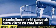 İstanbul'da suya yüzde 20 zam!