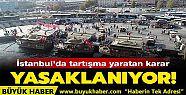 İstanbul'da tartışma yaratan karar! Yasaklanıyor