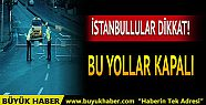 İstanbul'da yarın hangi yollar kapalı?...