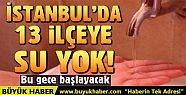 İstanbul'daki 13 ilçede su kesintisi!...