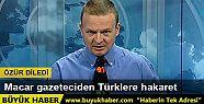 Macar gazeteci tepkiler üzerine Türklerden...