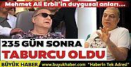 Mehmet Ali Erbil 235 gün sonra taburcu...