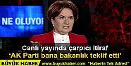 Meral Akşener: AK Parti bana bakanlık...