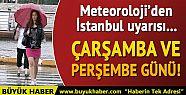 Meteoroloji'den İstanbul uyarısı! Çarşamba...
