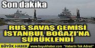 RUS SAVAŞ GEMİSİ İSTANBUL BOĞAZI'NA...