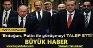 Rusya: Erdoğan, Putin ile görüşme talep...