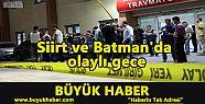 Siirt ve Batman'da olaylı gece