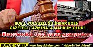 SUÇU, YOLSUZLUĞU İHBAR EDEN GAZETECİ...