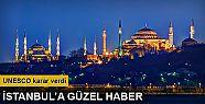 UNESCO'dan İstanbul'a güzel haber,...