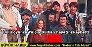 Ünlü oyuncu Yalçın Gülhan hayatını...