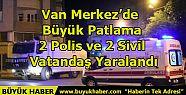 Van Merkez'de Büyük Patlama: 2 Polis...