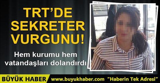 TRT'de sekreter hem kurumu hem vatandaşı dolandırdı: Vurgun 5 milyon lira