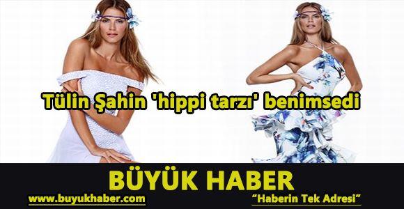 Tülin Şahin 'hippi tarzı' benimsedi