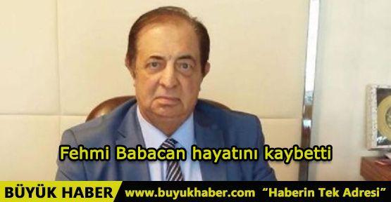 Ünlü iş adamı Fehmi Babacan hayatını kaybetti