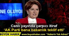 Meral Akşener: AK Parti bana bakanlık teklif etti