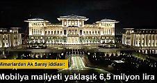 Mimarlar: Sarayın sadece mobilya maliyeti yaklaşık 6,5 milyon lira