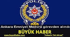 Terör saldırısıyla ilgili Ankara İl Emniyet Müdürü görevden alındı
