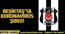 Beşiktaş'ta koronavirüs şoku!