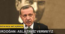 Erdoğan: Teröre karşı tutumumuzdan taviz vermeyiz
