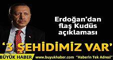 Erdoğan'dan flaş Kudüs açıklaması: 3 tane şehidimiz var