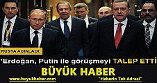 Rusya: Erdoğan, Putin ile görüşme talep etti