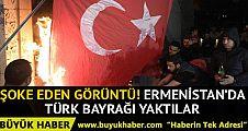 Ermenistan'da şoke eden görüntü! Türk bayrağını yaktılar