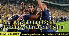 Fenerbahçe'den Kadıköy'de süper açılış