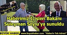 Haberimiz İçişleri Bakanı Süleyman Soylu'ya sunuldu