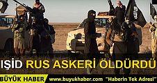 IŞİD Suriye'de ilk kez bir Rus askerini öldürdü