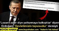 'Lozan'ı zafer diye yutturmaya kalkıştılar' diyen Erdoğan, 'Devletimizin tapusudur' demişti