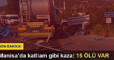 Manisa'da kamyonet ile TIR çarpıştı: 15 ölü