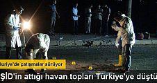 IŞİD'in attığı havan topları Türkiye'ye düştü