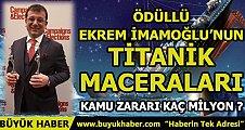 Ödüllü Ekrem İmamoğlu'nun Titanik Maceraları!