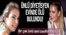 Ünlü diyetisyen Yelda Kahvecioğlu evinde ölü bulundu!