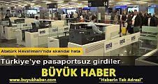 Atatürk Havalimanı'nda pasaport kontrolü skandalı