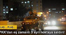 PKK'dan eş zamanlı 3 ayrı noktaya saldırı
