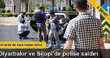 Diyarbakır ve Silopi'de polise saldırı: 2 şehit