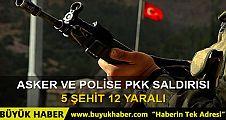 PKK saldırdı: 5 şehit, 12 yaralı