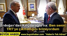 Erdoğan'dan, Kılıçdaroğlu'na: Senin TRT'ye çıkmadığını bilmiyordum