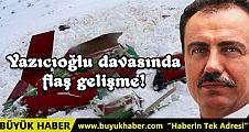 Yazıcıoğlu davasında flaş gelişme!