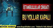 İstanbul'da yarın hangi yollar kapalı? İşte alternatif güzergahlar