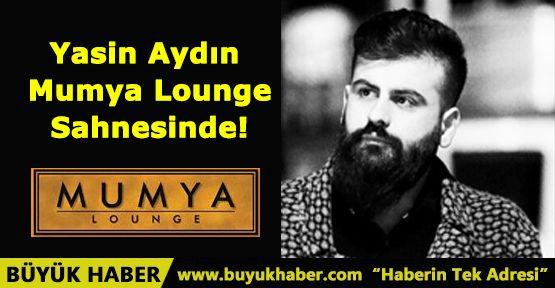 Yasin Aydın Mumya Lounge Sahnesinde!
