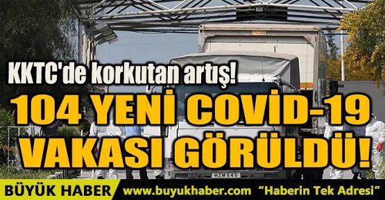 104 YENİ COVİD-19 VAKASI GÖRÜLDÜ!