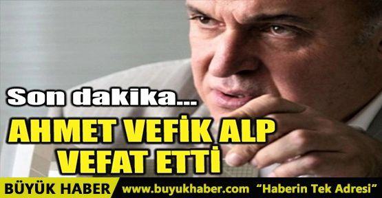 AHMET VEFİK ALP VEFAT ETTİ!