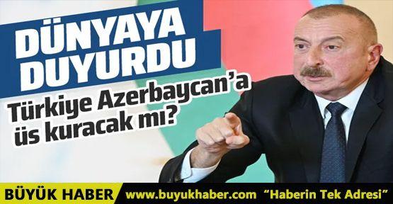 Aliyev dünyaya duyurdu! Türkiye Azerbaycan'a üs kuracak mı?